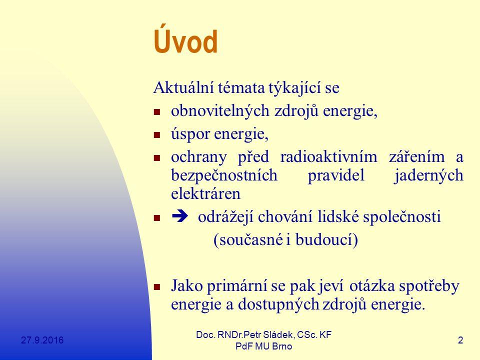 27.9.2016 Doc. RNDr.Petr Sládek, CSc. KF PdF MU Brno 2 Úvod Aktuální témata týkající se obnovitelných zdrojů energie, úspor energie, ochrany před radi
