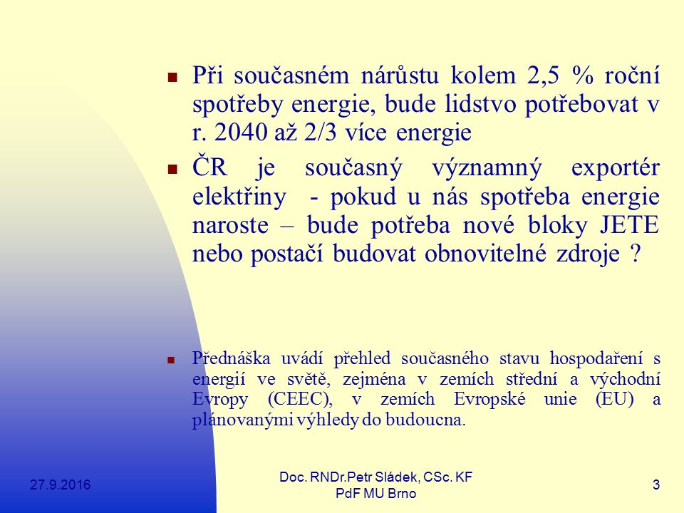 27.9.2016 Doc. RNDr.Petr Sládek, CSc. KF PdF MU Brno 3 Při současném nárůstu kolem 2,5 % roční spotřeby energie, bude lidstvo potřebovat v r. 2040 až