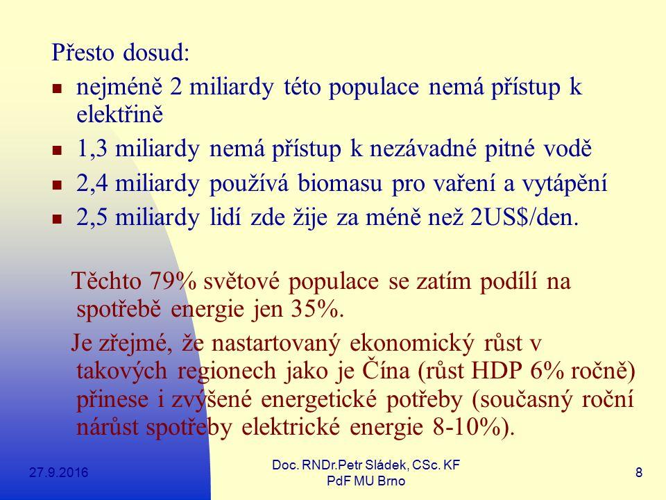 27.9.2016 Doc. RNDr.Petr Sládek, CSc. KF PdF MU Brno 8 Přesto dosud: nejméně 2 miliardy této populace nemá přístup k elektřině 1,3 miliardy nemá příst