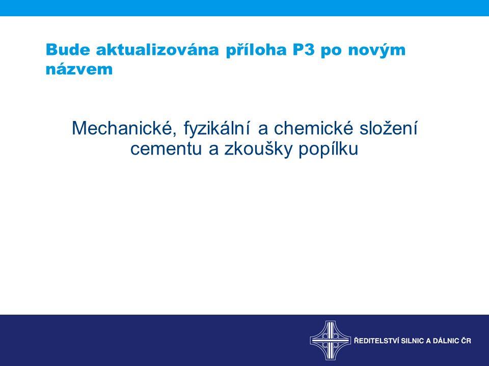Bude aktualizována příloha P3 po novým názvem Mechanické, fyzikální a chemické složení cementu a zkoušky popílku