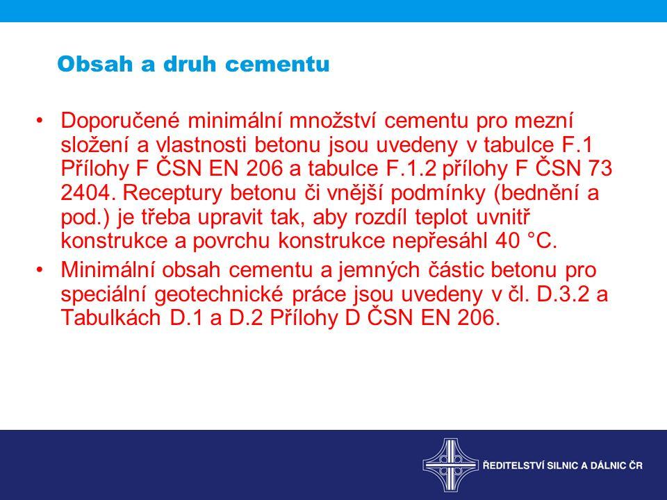 Obsah a druh cementu Doporučené minimální množství cementu pro mezní složení a vlastnosti betonu jsou uvedeny v tabulce F.1 Přílohy F ČSN EN 206 a tabulce F.1.2 přílohy F ČSN 73 2404.