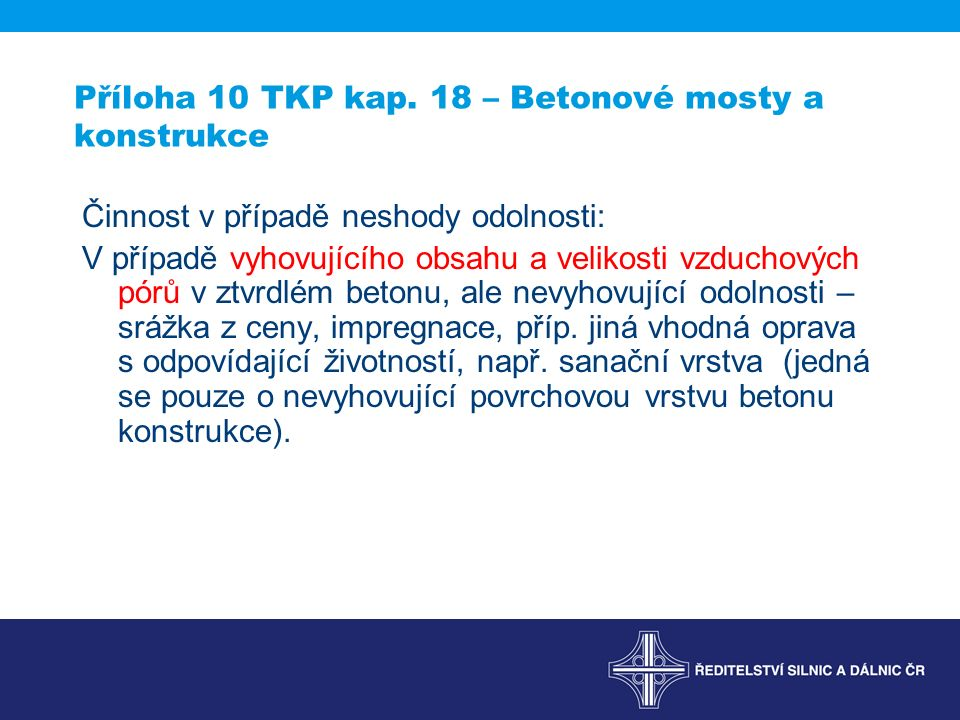 Příloha 10 TKP kap. 18 – Betonové mosty a konstrukce Činnost v případě neshody odolnosti: V případě vyhovujícího obsahu a velikosti vzduchových pórů v