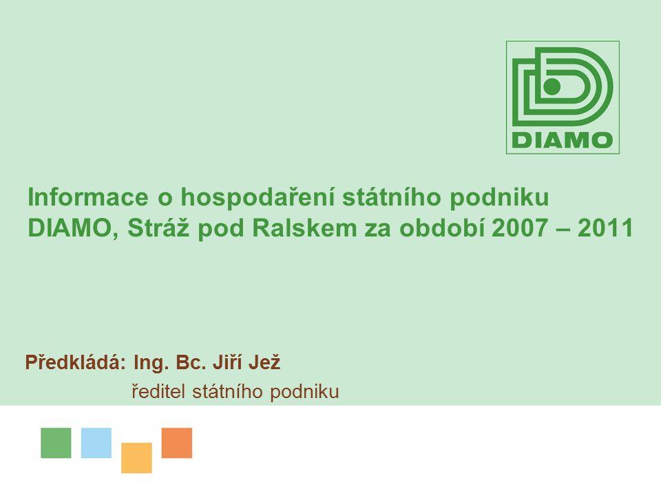 Informace o hospodaření státního podniku DIAMO, Stráž pod Ralskem za období 2007 – 2011 Předkládá: Ing.