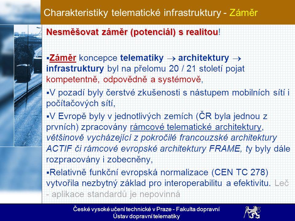 Vyhodnocení České vysoké učení technické v Praze - Fakulta dopravní Ústav dopravní telematiky Rekapitulace definic SC / R ukazuje důležitý faktor: Telematická infrastruktura musí být propojena s informační strukturou SC/R tak, že je její organickou součástí.