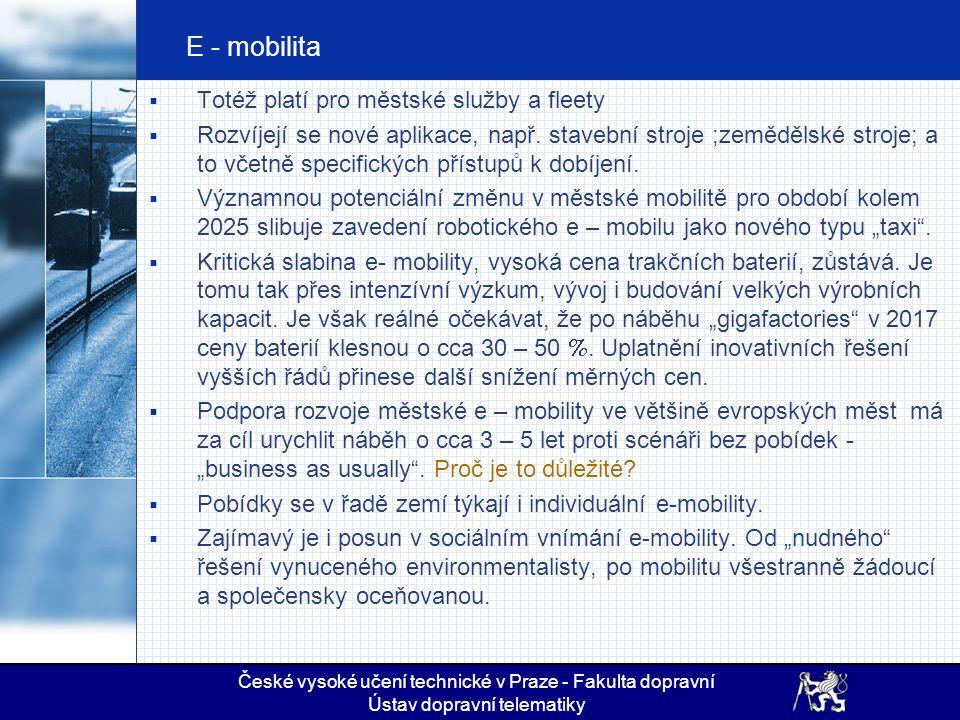 E - mobilita Změny v této klíčové oblasti SC / R jsou podobně významné:  Především došlo k faktické fúzi e –mobility s i –mobilitou (tedy s využitím automatizace, robotiky pokročilých asistenčních systémů, ITS a obecně umělé inteligence).