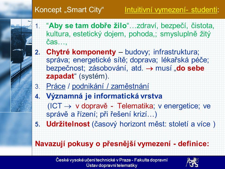 Vyšší systém: Smart City / Region (SC / R) Pro e - mobilitu jako systém je to velmi významné, protože charakteristiky vyššího systému (nadsystému) přímo vstupují do dvou složek (z sedmisložkové) definice identity systému (podle Vlčka) a další 3 složky implicitně ovlivňují.