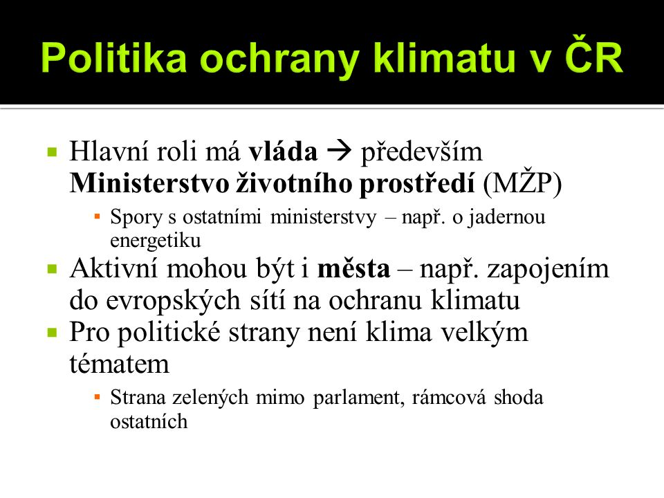  Hlavní roli má vláda  především Ministerstvo životního prostředí (MŽP) ▪ Spory s ostatními ministerstvy – např.
