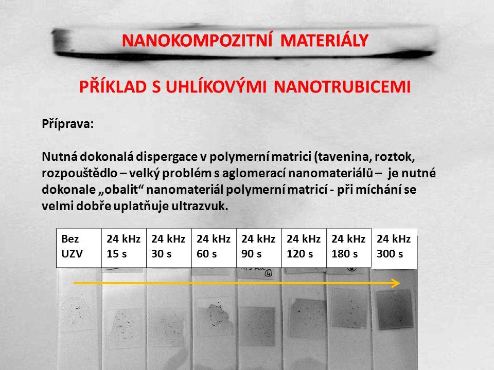 """NANOKOMPOZITNÍ MATERIÁLY Příprava: Nutná dokonalá dispergace v polymerní matrici (tavenina, roztok, rozpouštědlo – velký problém s aglomerací nanomateriálů – je nutné dokonale """"obalit nanomateriál polymerní matricí - při míchání se velmi dobře uplatňuje ultrazvuk."""