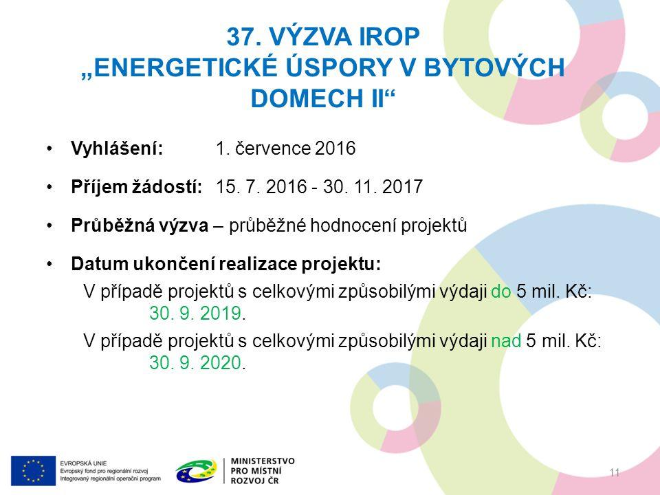 Vyhlášení:1. července 2016 Příjem žádostí:15. 7. 2016 - 30. 11. 2017 Průběžná výzva – průběžné hodnocení projektů Datum ukončení realizace projektu: V