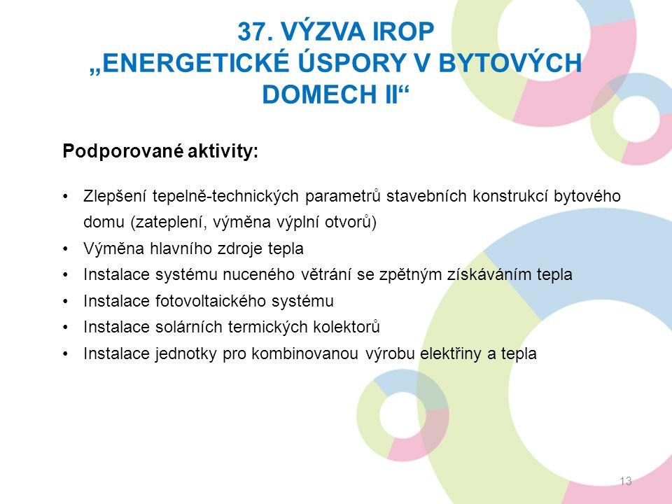 """37. VÝZVA IROP """"ENERGETICKÉ ÚSPORY V BYTOVÝCH DOMECH II"""" 13 Podporované aktivity: Zlepšení tepelně-technických parametrů stavebních konstrukcí bytovéh"""