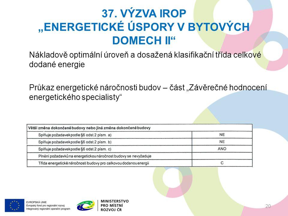 """37. VÝZVA IROP """"ENERGETICKÉ ÚSPORY V BYTOVÝCH DOMECH II"""" 20 Nákladově optimální úroveň a dosažená klasifikační třída celkové dodané energie Průkaz ene"""