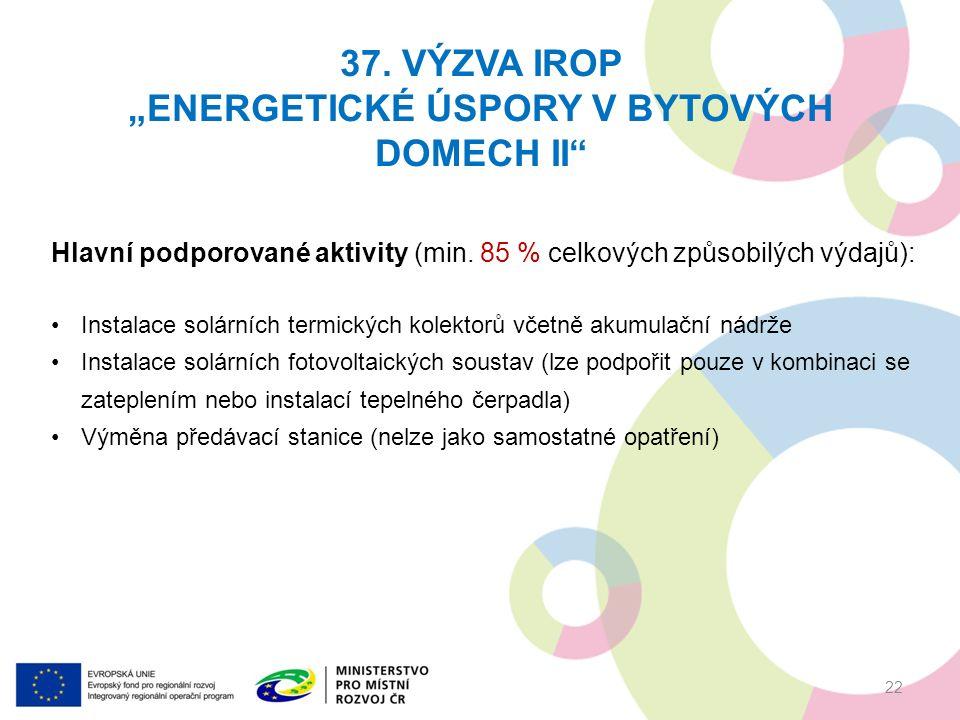 """37. VÝZVA IROP """"ENERGETICKÉ ÚSPORY V BYTOVÝCH DOMECH II 22 Hlavní podporované aktivity (min."""