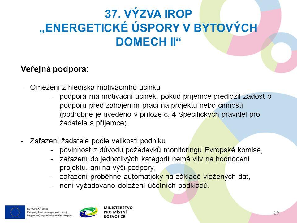"""37. VÝZVA IROP """"ENERGETICKÉ ÚSPORY V BYTOVÝCH DOMECH II"""" 25 Veřejná podpora: -Omezení z hlediska motivačního účinku -podpora má motivační účinek, poku"""