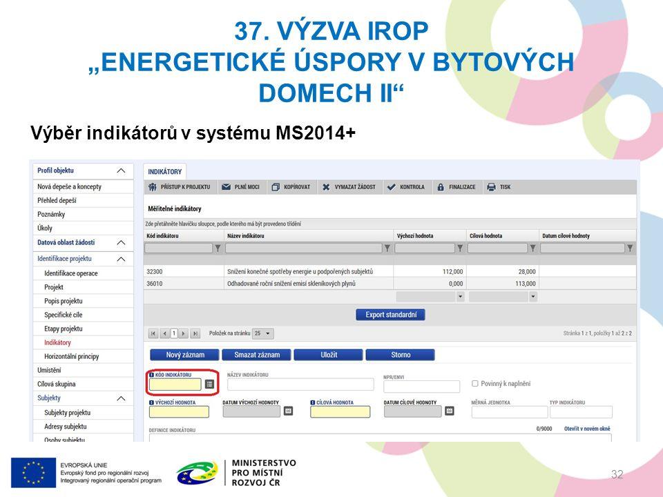 """37. VÝZVA IROP """"ENERGETICKÉ ÚSPORY V BYTOVÝCH DOMECH II"""" 32 Výběr indikátorů v systému MS2014+"""