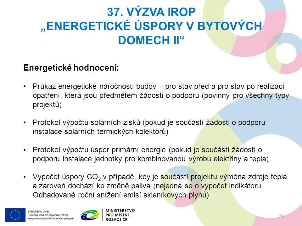 """37. VÝZVA IROP """"ENERGETICKÉ ÚSPORY V BYTOVÝCH DOMECH II"""" 35 Energetické hodnocení: Průkaz energetické náročnosti budov – pro stav před a pro stav po r"""
