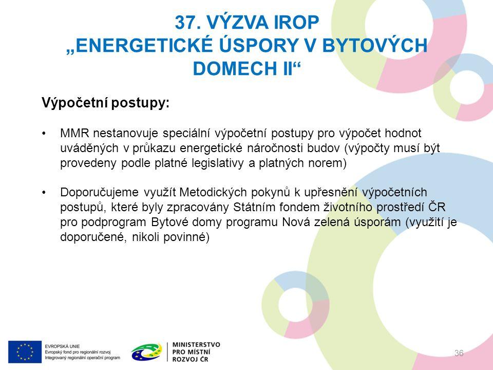"""37. VÝZVA IROP """"ENERGETICKÉ ÚSPORY V BYTOVÝCH DOMECH II"""" 36 Výpočetní postupy: MMR nestanovuje speciální výpočetní postupy pro výpočet hodnot uváděnýc"""