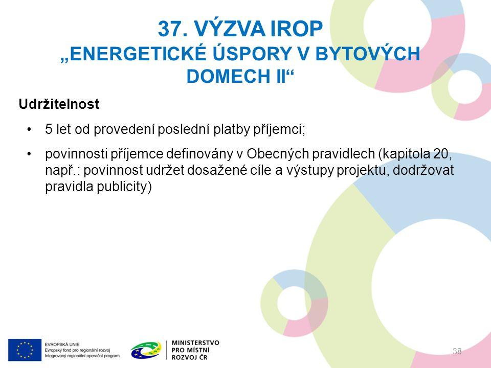 Udržitelnost 5 let od provedení poslední platby příjemci; povinnosti příjemce definovány v Obecných pravidlech (kapitola 20, např.: povinnost udržet dosažené cíle a výstupy projektu, dodržovat pravidla publicity) 37.