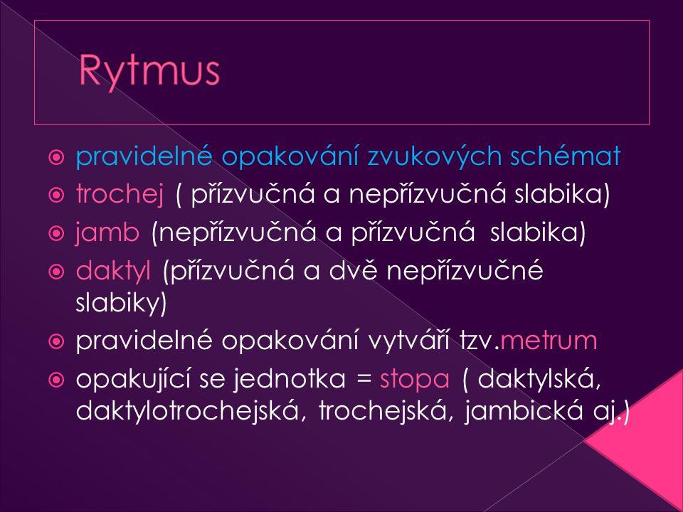  pravidelné opakování zvukových schémat  trochej ( přízvučná a nepřízvučná slabika)  jamb (nepřízvučná a přízvučná slabika)  daktyl (přízvučná a d