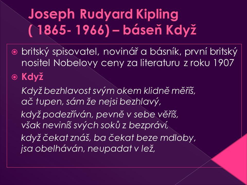  britský spisovatel, novinář a básník, první britský nositel Nobelovy ceny za literaturu z roku 1907  Když Když bezhlavost svým okem klidně měříš, a