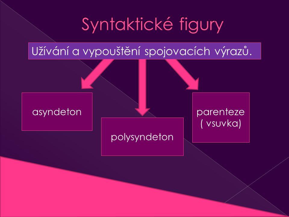asyndeton polysyndeton parenteze ( vsuvka) Užívání a vypouštění spojovacích výrazů.