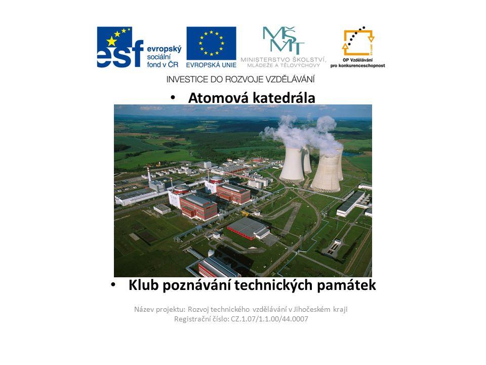 Název projektu: Rozvoj technického vzdělávání v Jihočeském kraji Registrační číslo: CZ.1.07/1.1.00/44.0007 Pokud chcete vědět o jaderné elektrárně více, navštivte informační centrum v zámečku vedle elektrárny