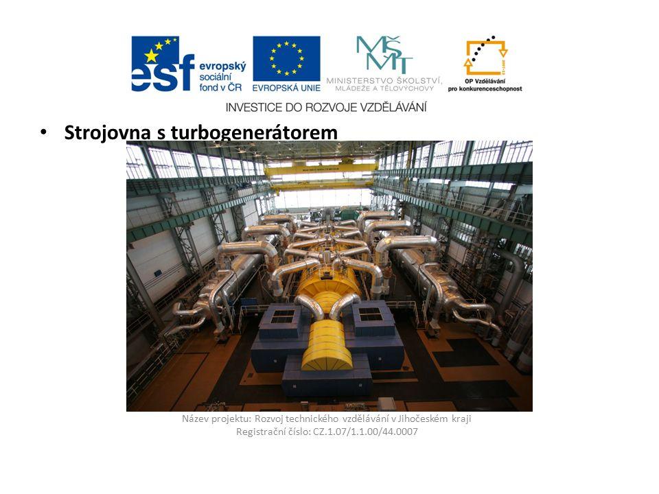 Název projektu: Rozvoj technického vzdělávání v Jihočeském kraji Registrační číslo: CZ.1.07/1.1.00/44.0007 Strojovna s turbogenerátorem