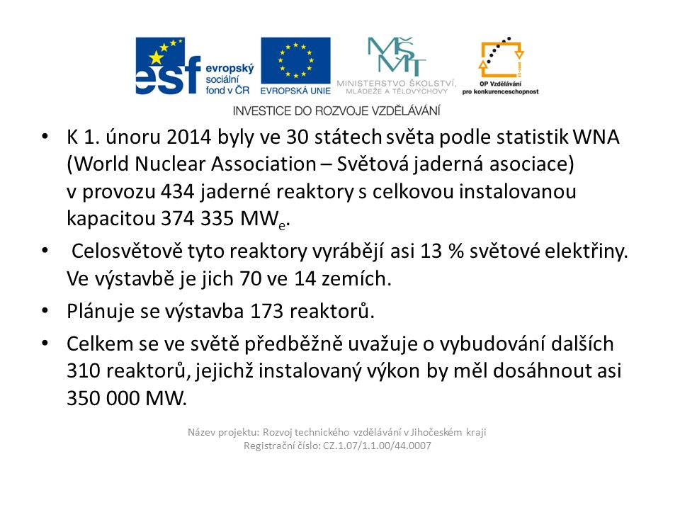 Název projektu: Rozvoj technického vzdělávání v Jihočeském kraji Registrační číslo: CZ.1.07/1.1.00/44.0007 Nejvíce jaderných zdrojů stojí v USA (100), ve Francii (58), Japonsku (48), Rusku (33), Jižní Koreji (23), Indii (21), Číně (20), Kanadě (19) a Velké Británii (16).
