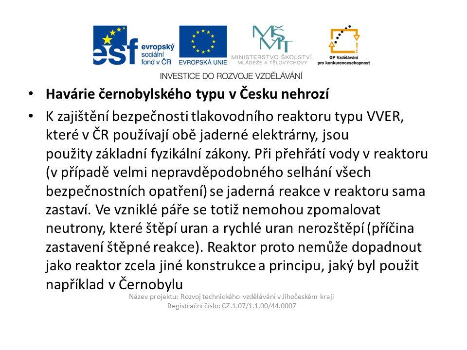 Název projektu: Rozvoj technického vzdělávání v Jihočeském kraji Registrační číslo: CZ.1.07/1.1.00/44.0007 Havárie černobylského typu v Česku nehrozí