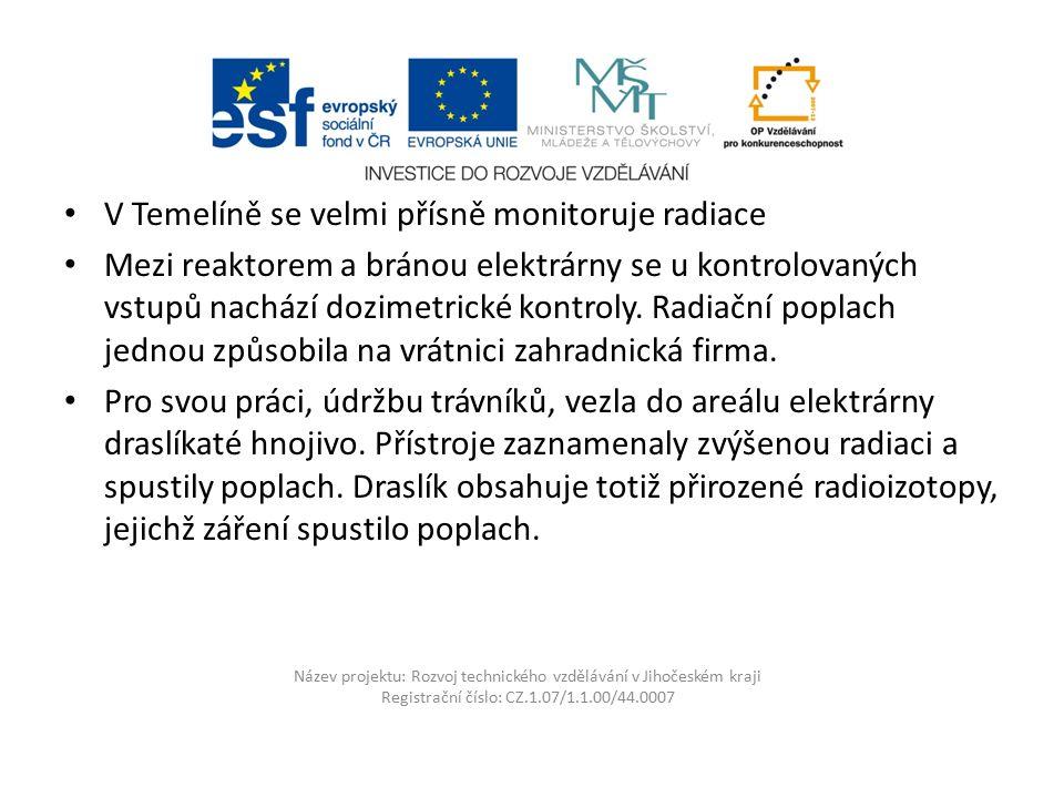 Název projektu: Rozvoj technického vzdělávání v Jihočeském kraji Registrační číslo: CZ.1.07/1.1.00/44.0007 V Temelíně se velmi přísně monitoruje radia