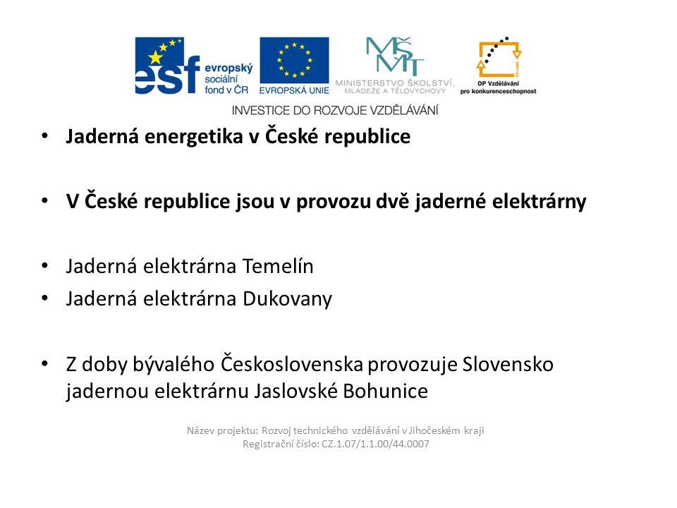 Název projektu: Rozvoj technického vzdělávání v Jihočeském kraji Registrační číslo: CZ.1.07/1.1.00/44.0007 Jaderná energetika v České republice V Česk