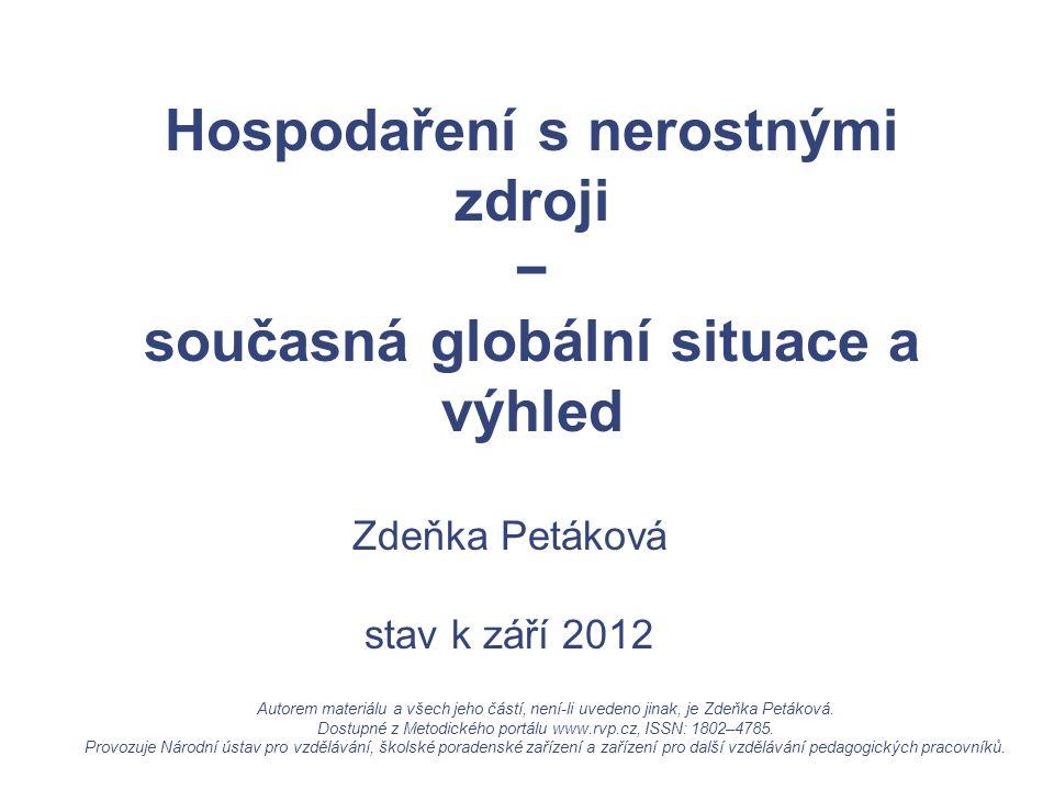 Zdeňka Petáková stav k září 2012 Hospodaření s nerostnými zdroji − současná globální situace a výhled Autorem materiálu a všech jeho částí, není-li uvedeno jinak, je Zdeňka Petáková.