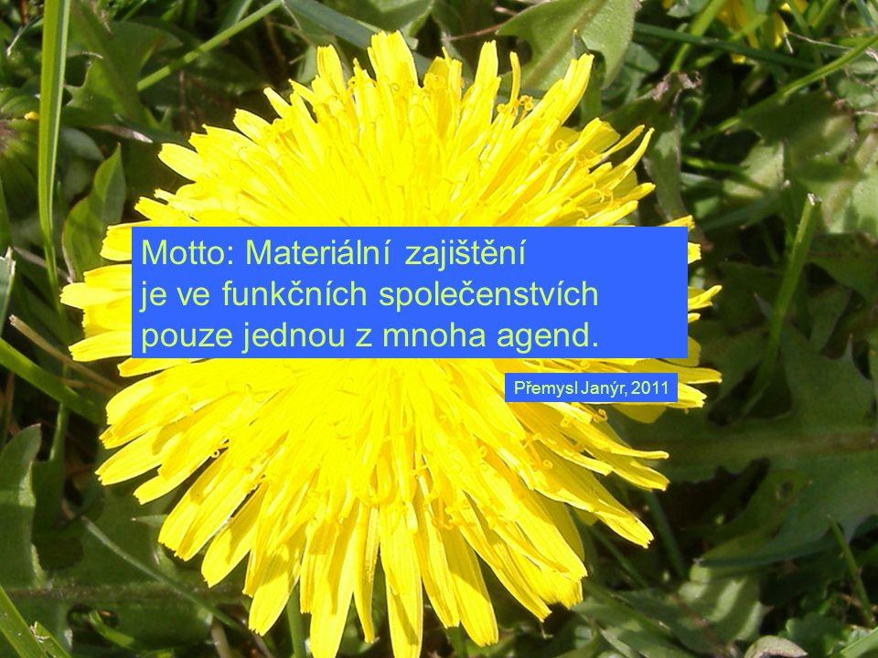 Motto: Materiální zajištění je ve funkčních společenstvích pouze jednou z mnoha agend.