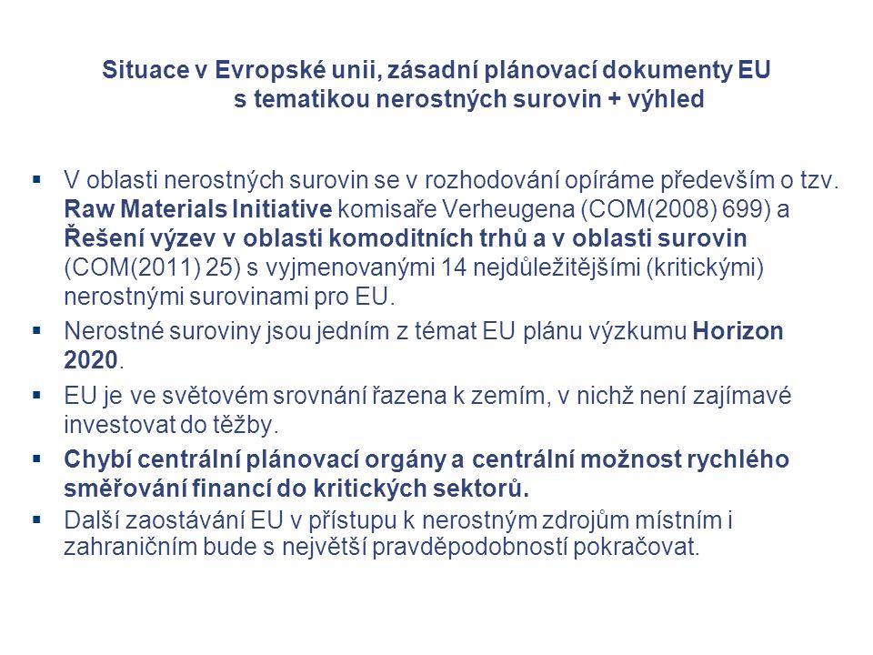 Situace v Evropské unii, zásadní plánovací dokumenty EU s tematikou nerostných surovin + výhled  V oblasti nerostných surovin se v rozhodování opíráme především o tzv.