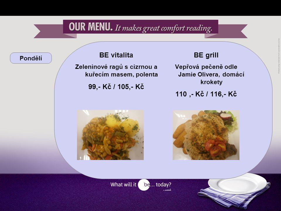Pondělí BE yourself Křupavé krůtí kousky, pečené brambory, grilovaná zelenina Vepřový steak na rozmarýnu, rýže, fazolky KB 28,81 Kč / cizí 31,- Kč / 100g