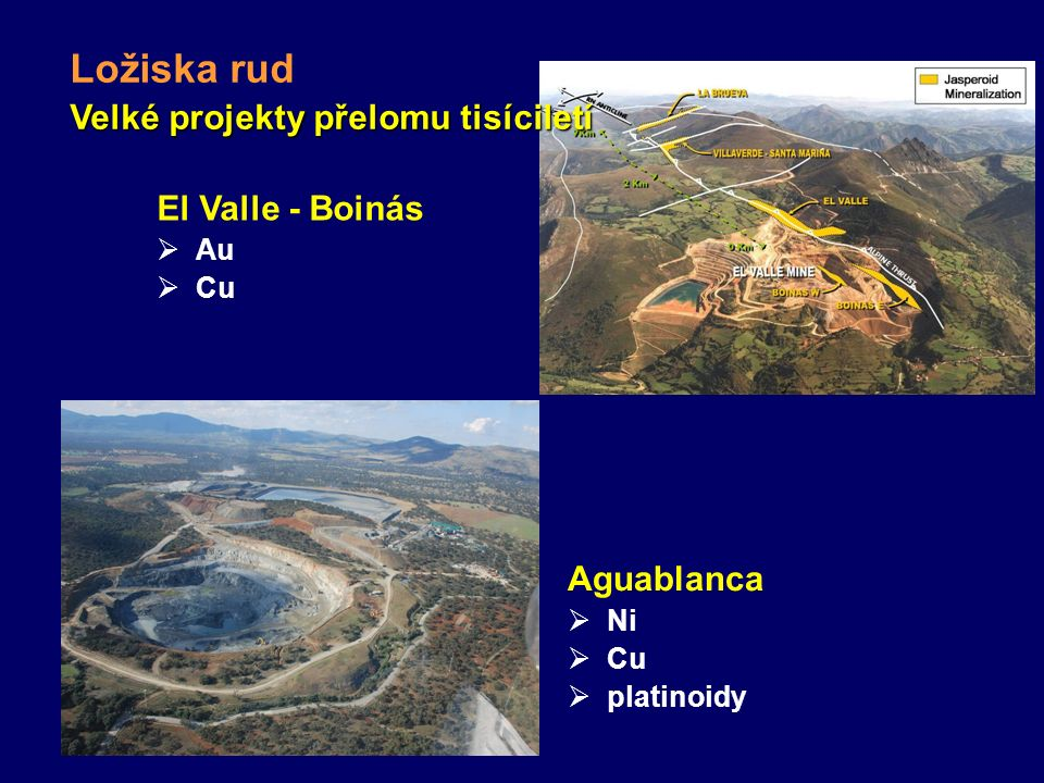Velké projekty přelomu tisíciletí Ložiska rud El Valle - Boinás  Au  Cu Aguablanca  Ni  Cu  platinoidy