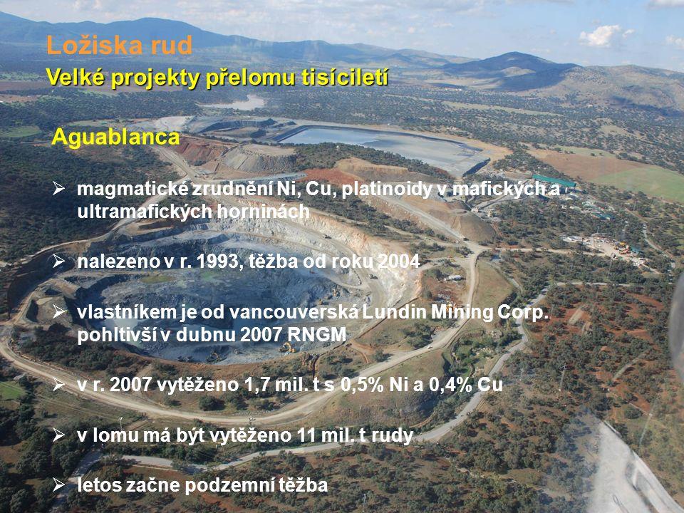 Velké projekty přelomu tisíciletí Ložiska rud Aguablanca  magmatické zrudnění Ni, Cu, platinoidy v mafických a ultramafických horninách  nalezeno v