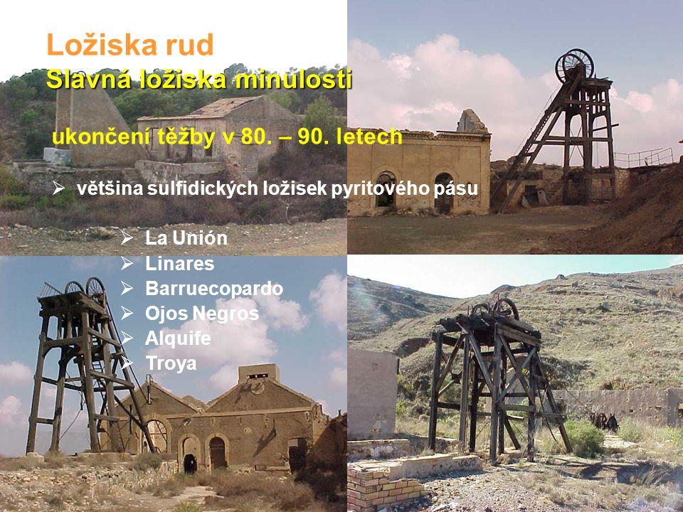 Slavná ložiska minulosti Ložiska rud ukončení těžby v 80. – 90. letech  většina sulfidických ložisek pyritového pásu  La Unión  Linares  Barruecop