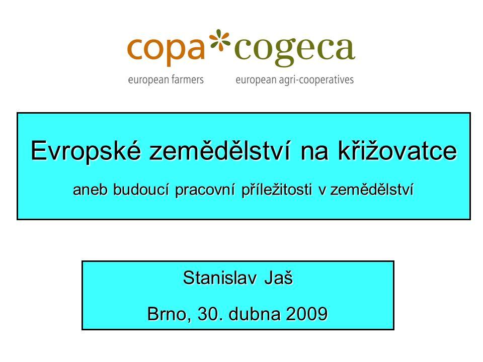 Evropské zemědělství na křižovatce aneb budoucí pracovní příležitosti v zemědělství Stanislav Jaš Brno, 30. dubna 2009