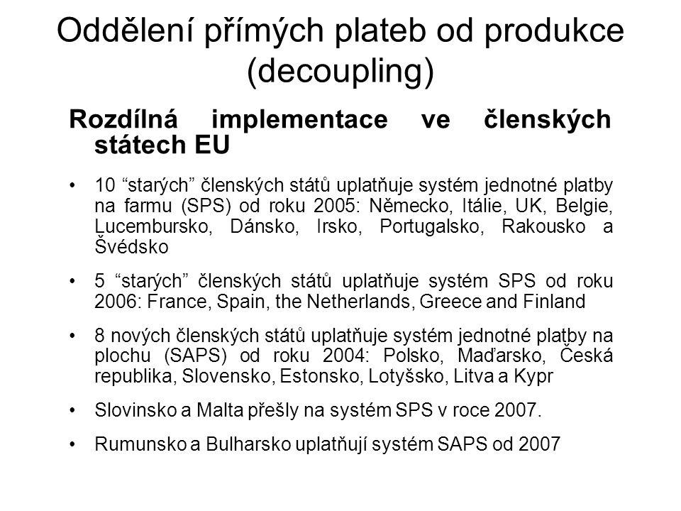 """Oddělení přímých plateb od produkce (decoupling) Rozdílná implementace ve členských státech EU 10 """"starých"""" členských států uplatňuje systém jednotné"""