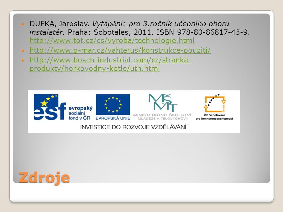 Zdroje DUFKA, Jaroslav. Vytápění: pro 3.ročník učebního oboru instalatér. Praha: Sobotáles, 2011. ISBN 978-80-86817-43-9. http://www.tot.cz/cs/vyroba/