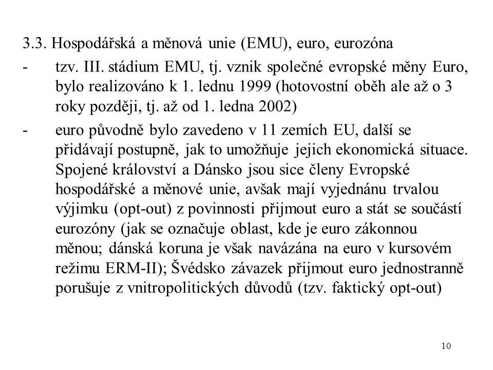 10 3.3. Hospodářská a měnová unie (EMU), euro, eurozóna -tzv. III. stádium EMU, tj. vznik společné evropské měny Euro, bylo realizováno k 1. lednu 199