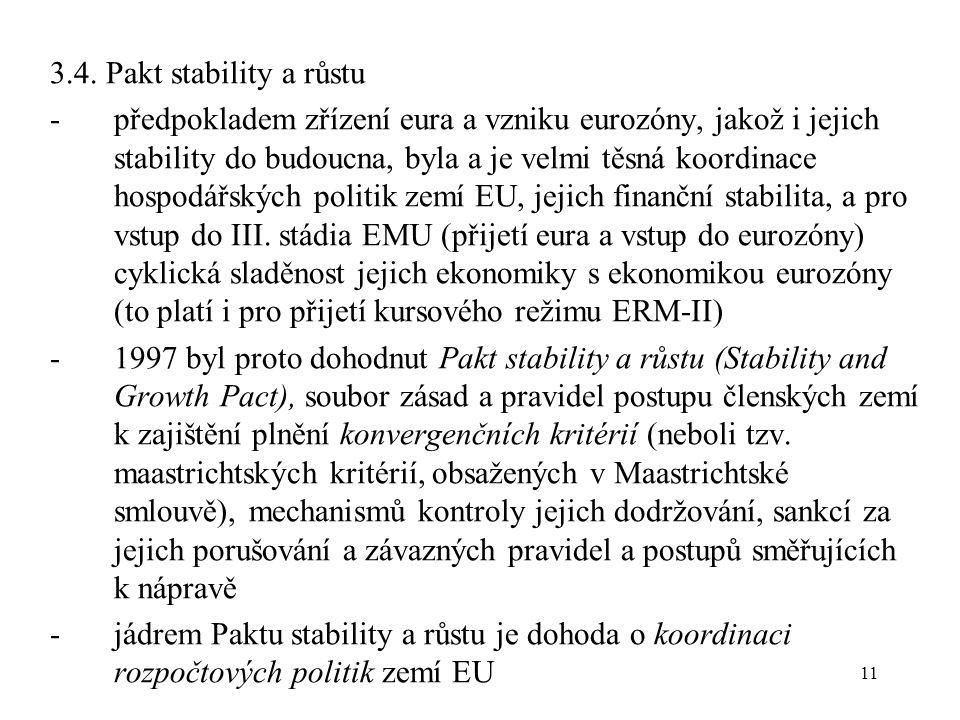 11 3.4. Pakt stability a růstu -předpokladem zřízení eura a vzniku eurozóny, jakož i jejich stability do budoucna, byla a je velmi těsná koordinace ho