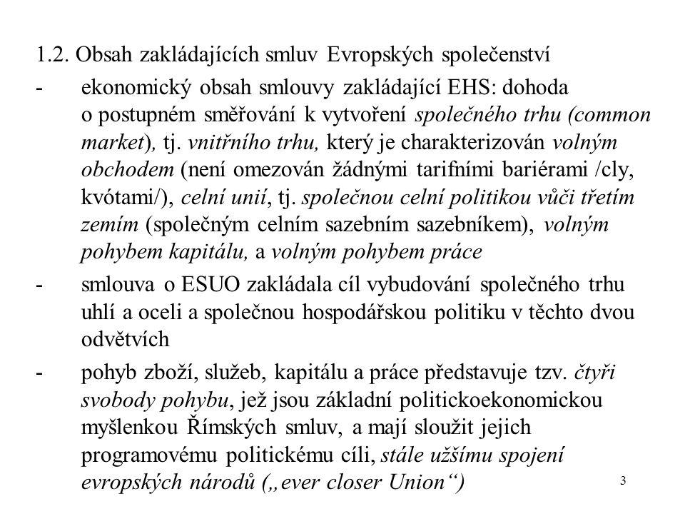 3 1.2. Obsah zakládajících smluv Evropských společenství -ekonomický obsah smlouvy zakládající EHS: dohoda o postupném směřování k vytvoření společnéh