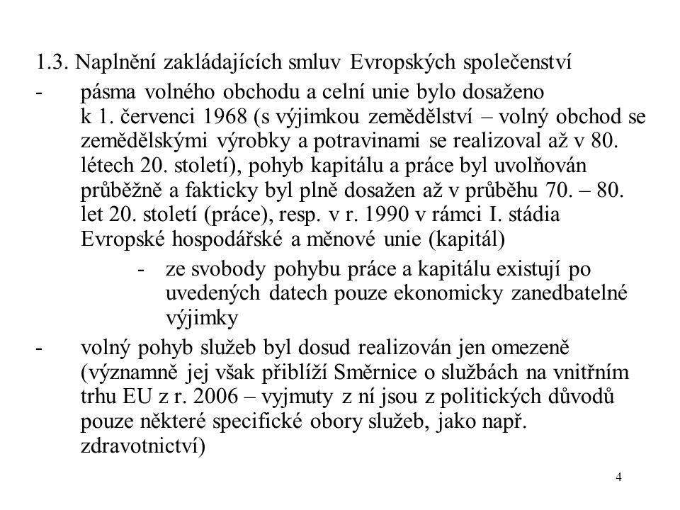4 1.3. Naplnění zakládajících smluv Evropských společenství -pásma volného obchodu a celní unie bylo dosaženo k 1. červenci 1968 (s výjimkou zemědělst