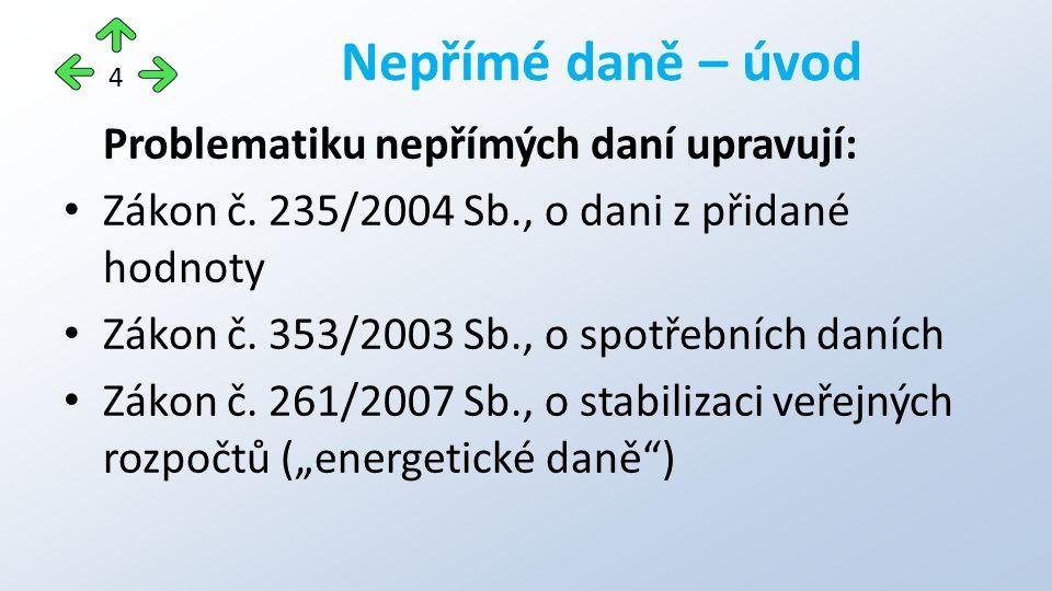 Problematiku nepřímých daní upravují: Zákon č. 235/2004 Sb., o dani z přidané hodnoty Zákon č.