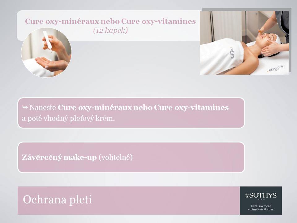 Ochrana pleti  Naneste Cure oxy-minéraux nebo Cure oxy-vitamines a poté vhodný pleťový krém.
