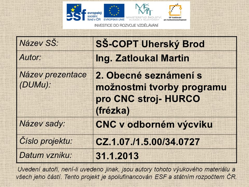 Název SŠ: SŠ-COPT Uherský Brod Autor: Ing. Zatloukal Martin Název prezentace (DUMu): 2. Obecné seznámení s možnostmi tvorby programu pro CNC stroj- HU