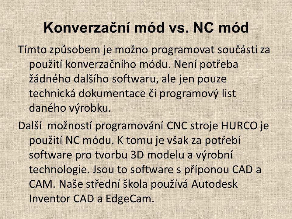 Konverzační mód vs. NC mód Tímto způsobem je možno programovat součásti za použití konverzačního módu. Není potřeba žádného dalšího softwaru, ale jen