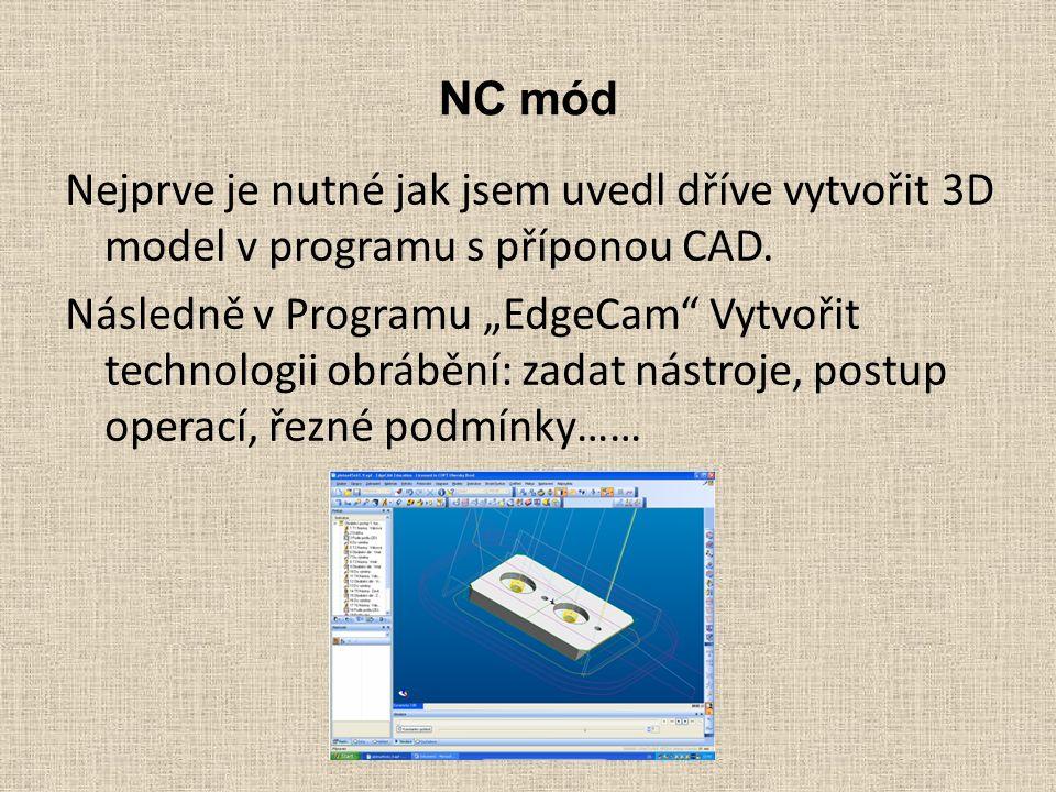 """NC mód Nejprve je nutné jak jsem uvedl dříve vytvořit 3D model v programu s příponou CAD. Následně v Programu """"EdgeCam"""" Vytvořit technologii obrábění:"""