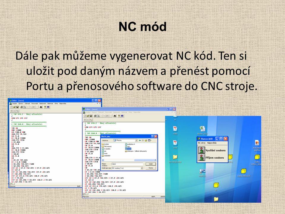 NC mód Dále pak můžeme vygenerovat NC kód. Ten si uložit pod daným názvem a přenést pomocí Portu a přenosového software do CNC stroje.